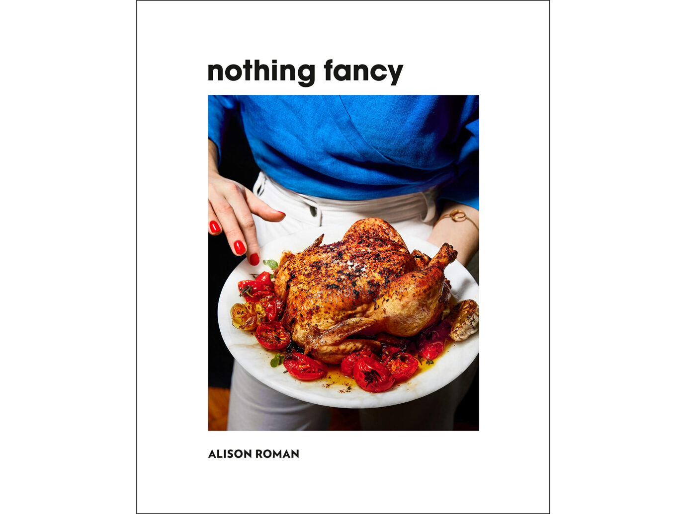 Nothing Fancy Cookbook by Alison Roman