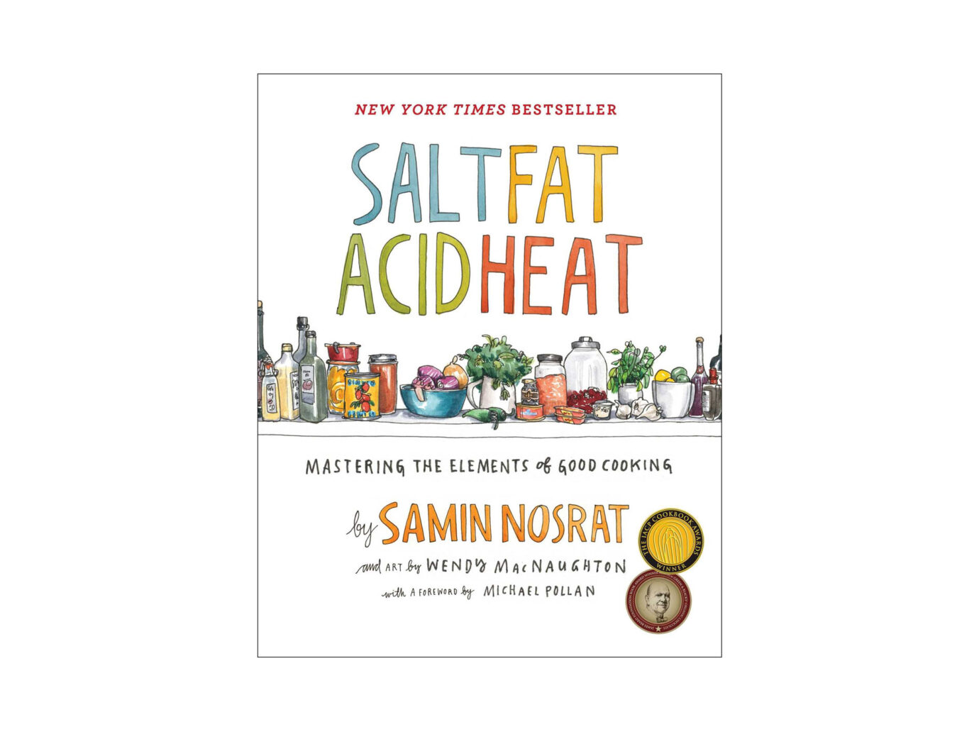 Salt, Fat, Acid, Heat: Mastering the Elements of Good Cooking by Samin Nosrat