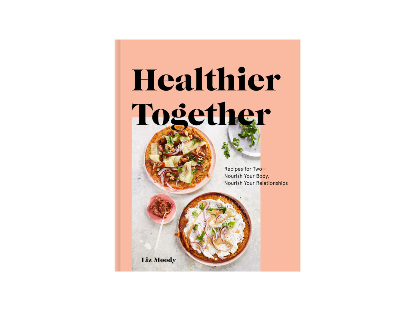 Healthier Together: Recipes for Two—Nourish Your Body, Nourish Your Relationships' Cookbook